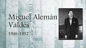 Gobierno de Miguel Alemán Valdés (1946-1952)