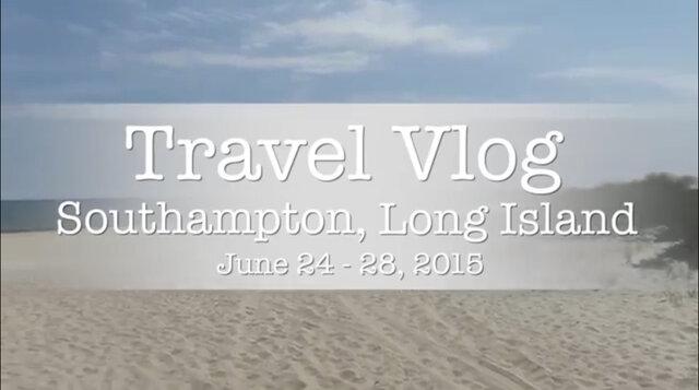Travel Vlog | Southampton, Long Island | June 24 - 28, 2015