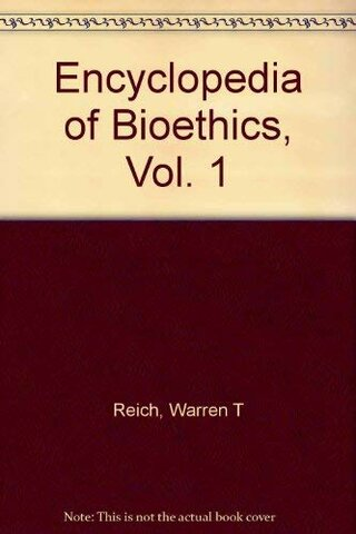 Reich W, Encyclopedy of Bioethics