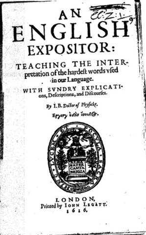 An English Expositor: teaching the interpretation of the hardest words used in our language, with sundry explications, descriptions and discourses by John Bullokar