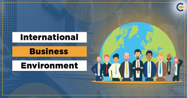 INTERNATIONAL BUSINESS ENVIRONMENT - IBE