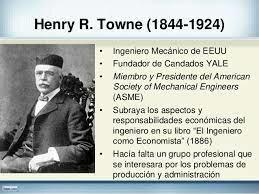 Henry Robinson Towne/hombre de  negocios / reconocido como uno  de los  pioneros sistematizadores de la gestión
