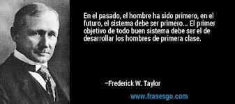 Frederick Winslow Taylor/ Padre de la administración científica