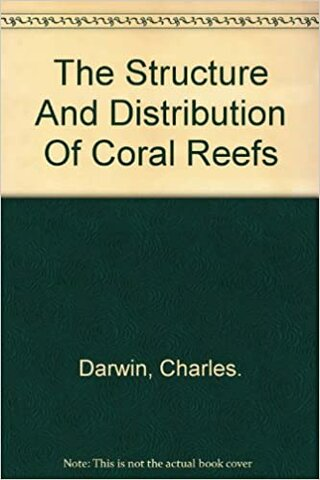 """Charles Darwin Published """"The Structure and Distribution of Coral Reefs"""""""