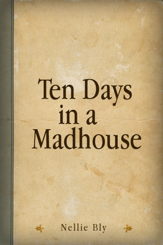 Ten Days in a Madhouse*