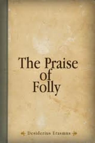 Erasmus writes The praise of Folly