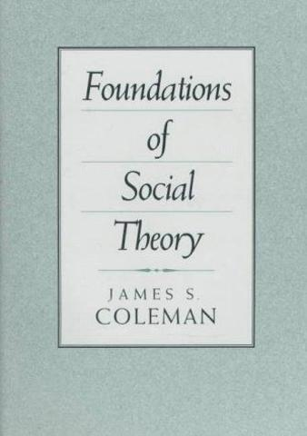 Coleman- The Foundatiions of Social Theory