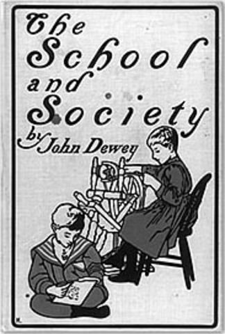 "John Dewey publishes ""School & Society"""