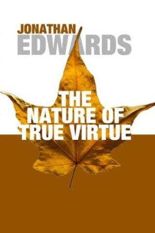 The Nature of True Virtue- Jonathan Edwards