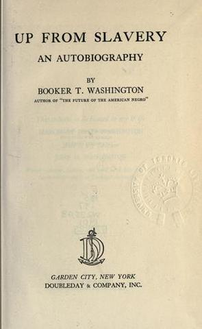 Up From Slavery; Autobiography of Booker T. Washington.