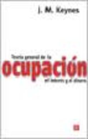 TEORIA GENERAL DE LA OCUPACION, EL INTERES Y EL DINERO