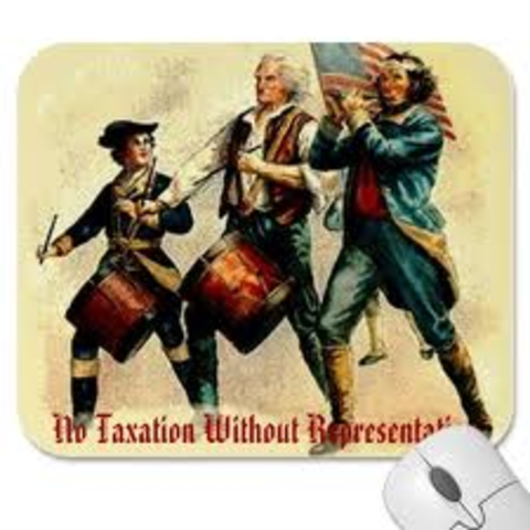 """""""No taxation without Representation"""""""