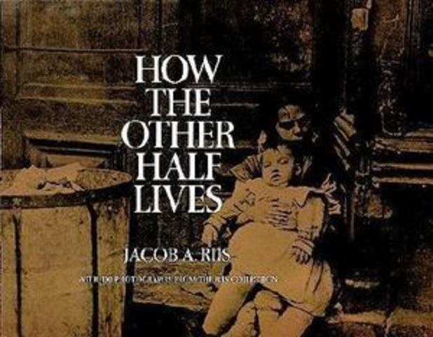 """Jacob Riis published """"How the Otherr Half Lives"""""""