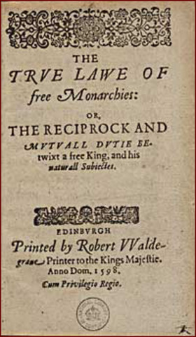 James of Scotland Writes the True Law of Free Monarchies