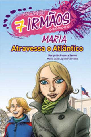 """Publicou """"Maria atravessa o Atlântico"""" – volume 4 da Coleção 7 irmãos, escrito em co-autoria com Maria João Lopo de Carvalho"""