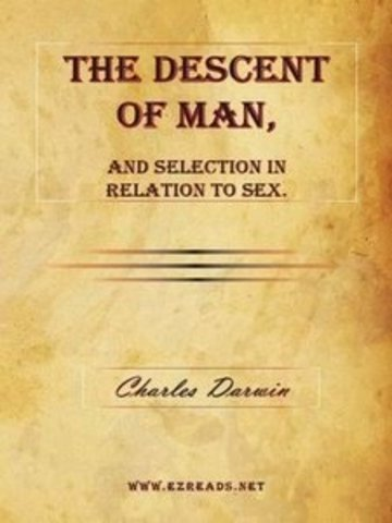 """""""he Descent of Man and Selection in Relation to Sex""""."""