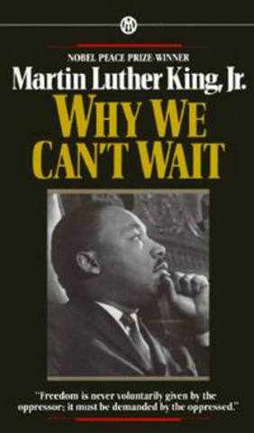"Martin Luther King, Jr.'s. book, ""Why We Can't Wait"", is published."