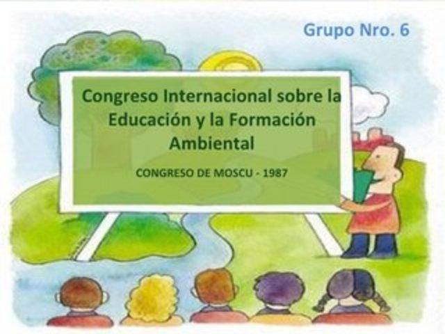 Congreso Internacional UNESCO-PNUMA sobre Educación y Formación Ambiental Moscú, Rusia.