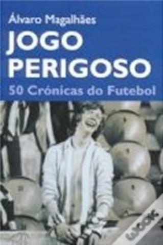 Jogo Perigoso - 50 Crónicas do Futebol