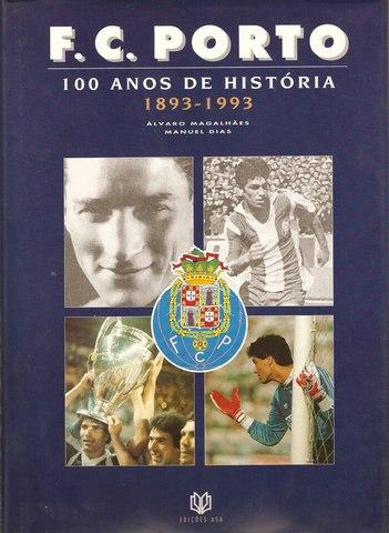 F. C. PORTO : 100 ANOS DE HISTÓRIA 1893-1993