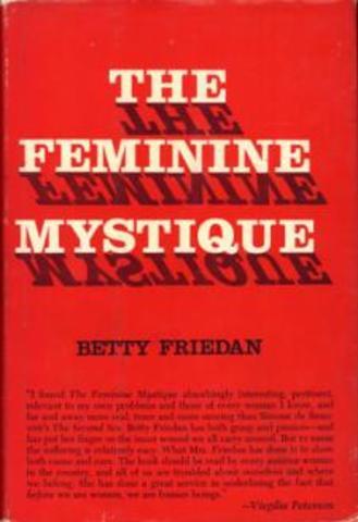 Betty Freidan's The Feminine Mystique was published