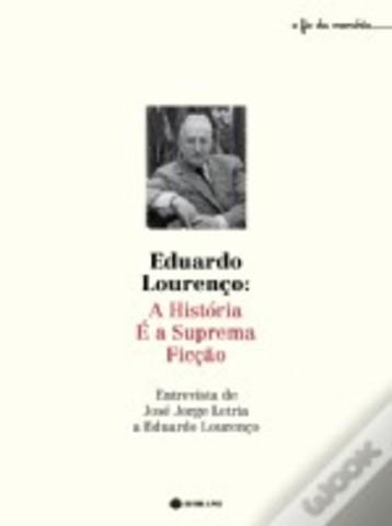 Eduardo Lourenço: A História é a Suprema Ficção