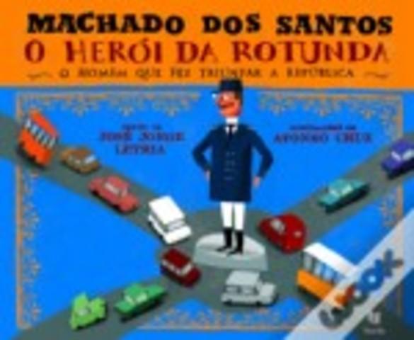 Machado dos Santos - O Herói da Rotunda: O homem que fez triunfar a República
