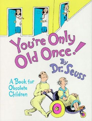 You're Only Old Once was published