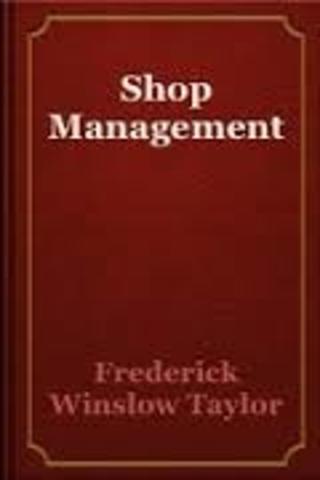 Frederick Winslow Taylor  Shop Management.