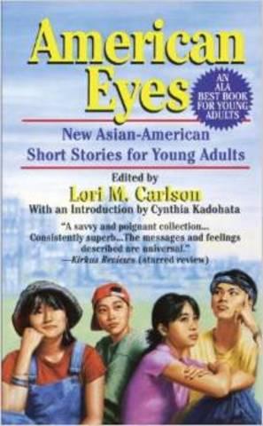 American Eyes: New Asian-American Short Stories Author: Lori M. Carlson
