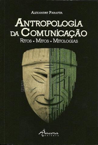 Antropologia da Comunicação - Ritos, Mitos, Mitologias