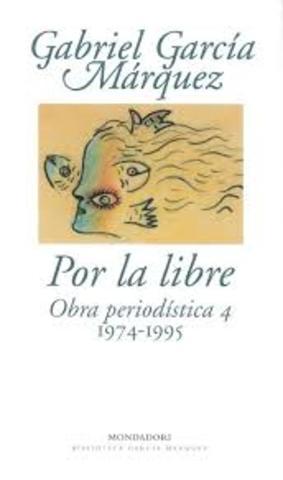 """Por la libre: obra periodística (1974-1995)"""""""