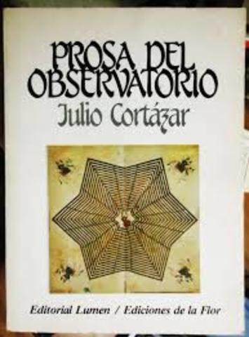 Publica Prosa del observatorio (Barcelona, Lumen, con fotografías del propio Julio Cortázar y la colaboración de Antonio Gálvez).