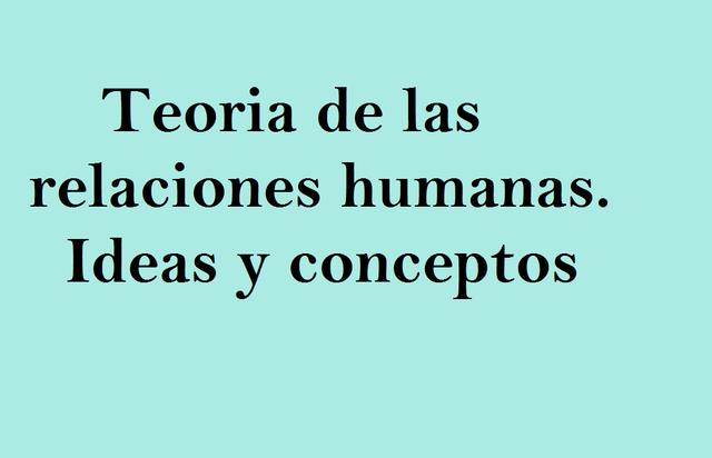Teoria de las relaciones humanas- Ideas y conceptos