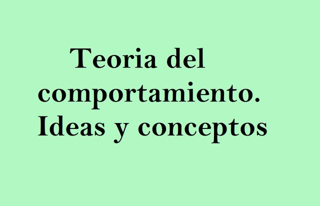 Teoria del comportamiento -ideas y conceptos