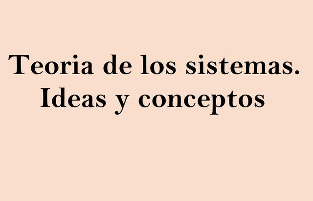 Teoria de los sistemas- Ideas y conceptos