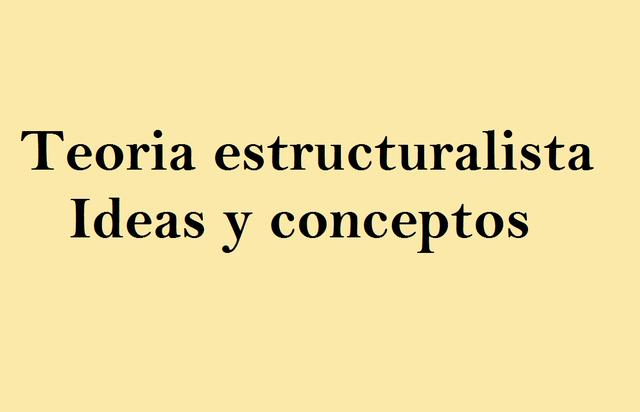 Teoria estructuralista-Ideas y concepto