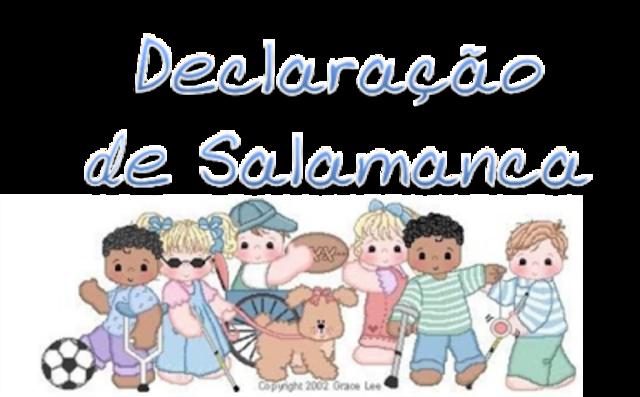 Declaração de Salamanca sobre Princípios,Política e Práticas na Área das Necessidades Educativas Especiais.