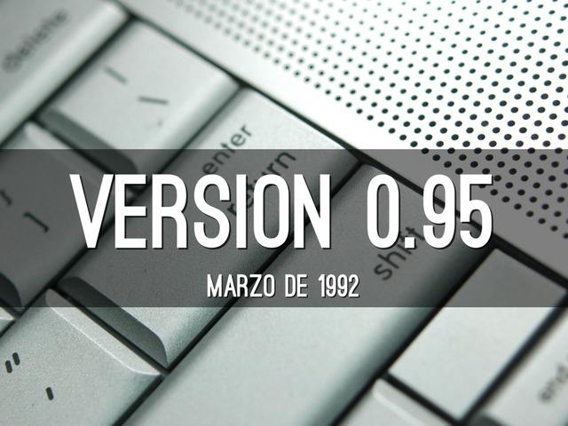 Linus incremento el numero de version hasta la 0.95 (marzo 1992).