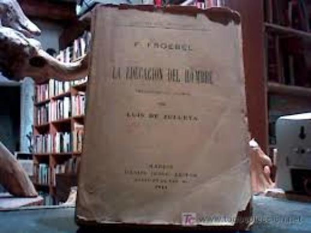 """Froebel publica su principal obra literaria """"La educación del hombre""""."""