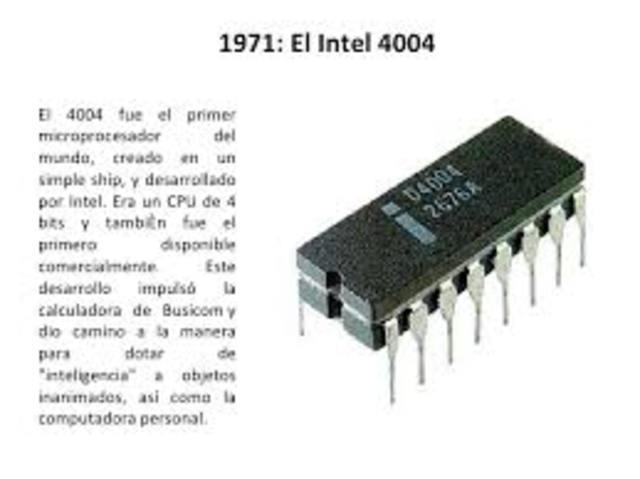 primer microprocesador comercial fabricado por Intel Inc. modelo 4004 (costo $ 200 dlls, 2,300 transistores, 0.06 MIPS).