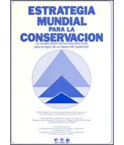 """UICN, PNUMA WWF, UNESCO, Elaboraron una """"Estrategia Mundial para la Conservación de la Naturaleza y de los Recursos Naturales"""""""
