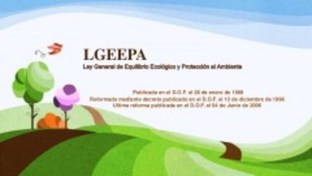 Creación de la Ley General del Equilibrio Ecológico y Protección al Ambiente (LGEEPA), México: