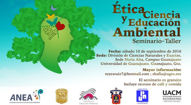 Seminario-Taller sobre Ética, Ciencia y Educación Ambiental: Universidad de Guanajuato, 10 de Septiembre