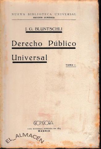 "Blunstchli, Gaspar. ""Derecho Público Universal"""