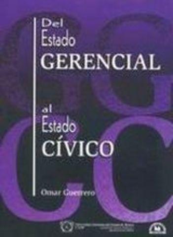 """Omar Guerrero. """"Del Estado Gerencial al Estado Cívico"""""""