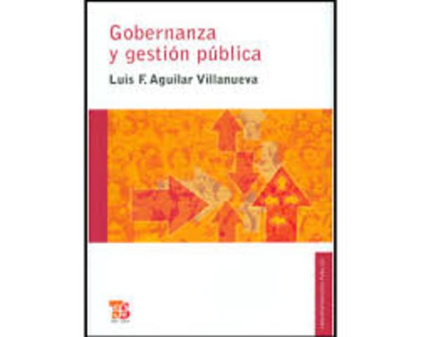 """Luis Aguilar Villanueva. """"Gobernanza y gestión pública""""."""