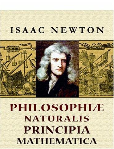 Isaac Newton publica sus Principia Mathematica que contienen la formulación de las leyes de la física y la gravitación.