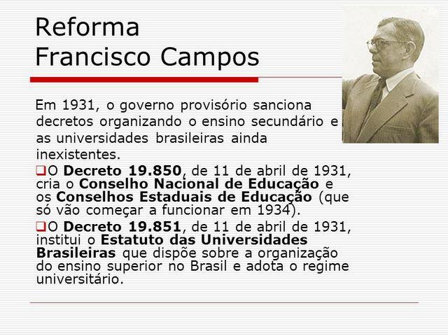 O governo provisório sanciona decretos organizando o ensino secundário e as universidades brasileiras ainda inexistentes.