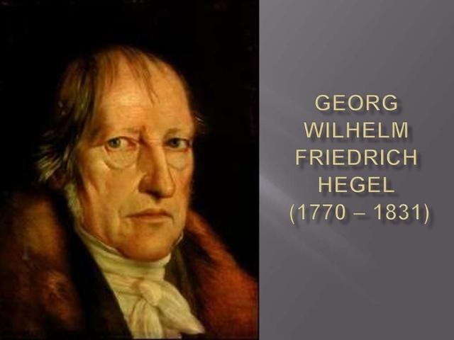Hegel, George W. Friedrich (1770 -1831)